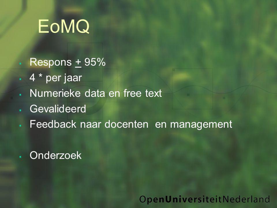 EoMQ  Respons + 95%  4 * per jaar  Numerieke data en free text  Gevalideerd  Feedback naar docenten en management  Onderzoek