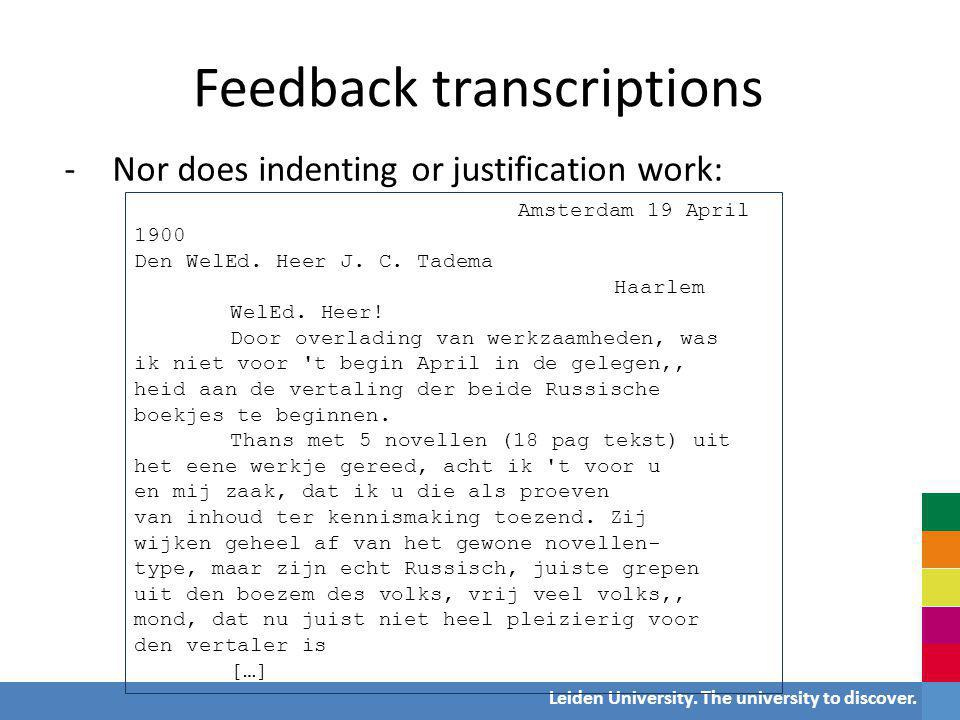 Leiden University. The university to discover. Feedback transcriptions -Nor does indenting or justification work: Amsterdam 19 April 1900 Den WelEd. H