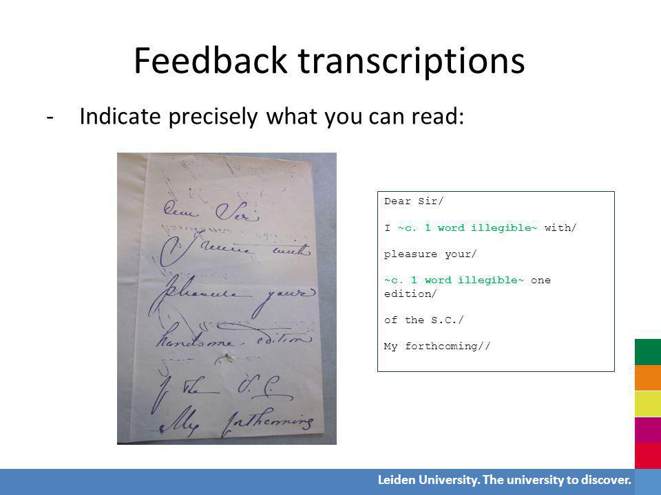 Leiden University. The university to discover. Feedback transcriptions -Indicate precisely what you can read: Dear Sir/ I ~c. 1 word illegible~ with/