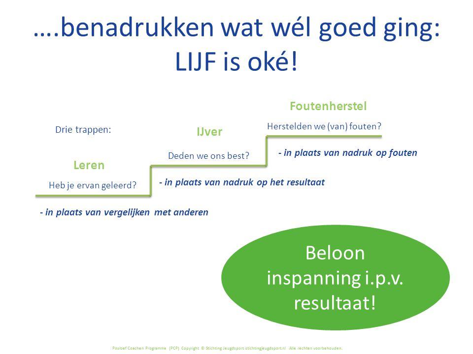 Positief Coachen Programma (PCP) Copyright © Stichting Jeugdsport stichtingjeugdsport.nl Alle rechten voorbehouden. Drie trappen: IJver Deden we ons b