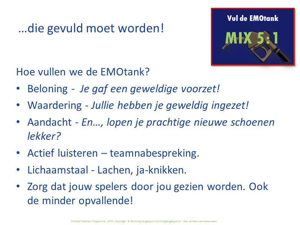 Positief Coachen Programma (PCP) Copyright © Stichting Jeugdsport stichtingjeugdsport.nl Alle rechten voorbehouden. Vul de EMOtank MIX 5 : 1 Hoe vulle