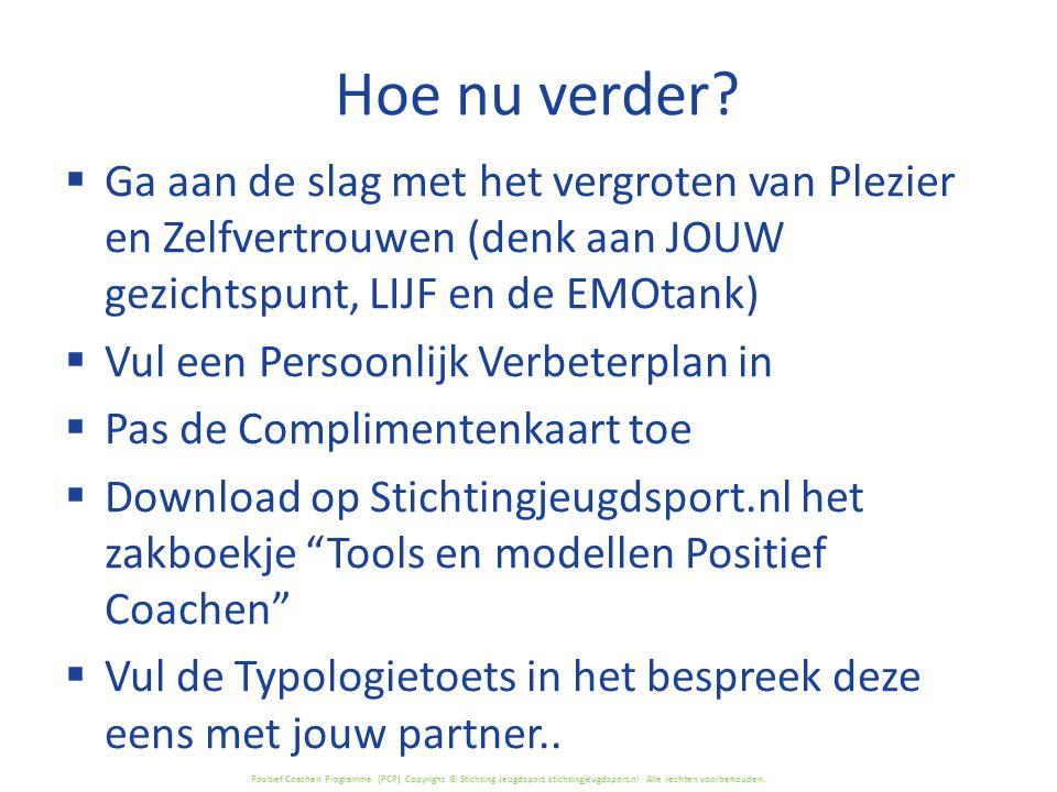 Positief Coachen Programma (PCP) Copyright © Stichting Jeugdsport stichtingjeugdsport.nl Alle rechten voorbehouden. Hoe nu verder?  Ga aan de slag me