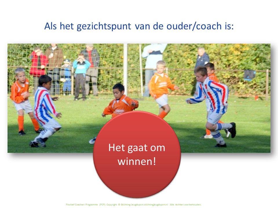 Positief Coachen Programma (PCP) Copyright © Stichting Jeugdsport stichtingjeugdsport.nl Alle rechten voorbehouden. Als het gezichtspunt van de ouder/