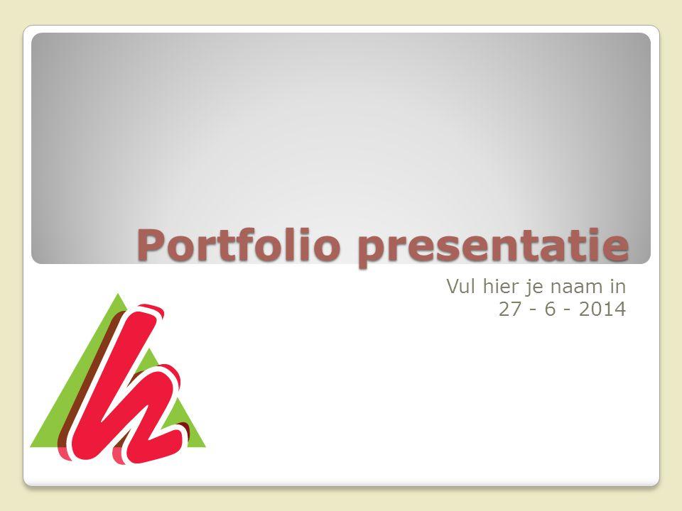 Portfolio presentatie Vul hier je naam in 27 - 6 - 2014