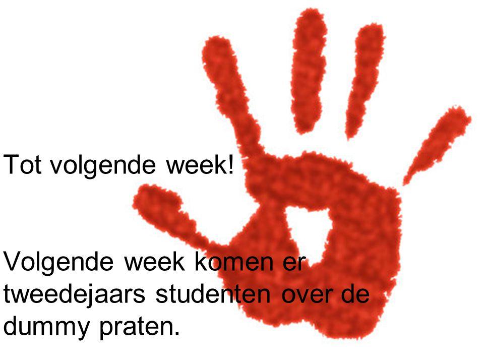Tot volgende week! Volgende week komen er tweedejaars studenten over de dummy praten.