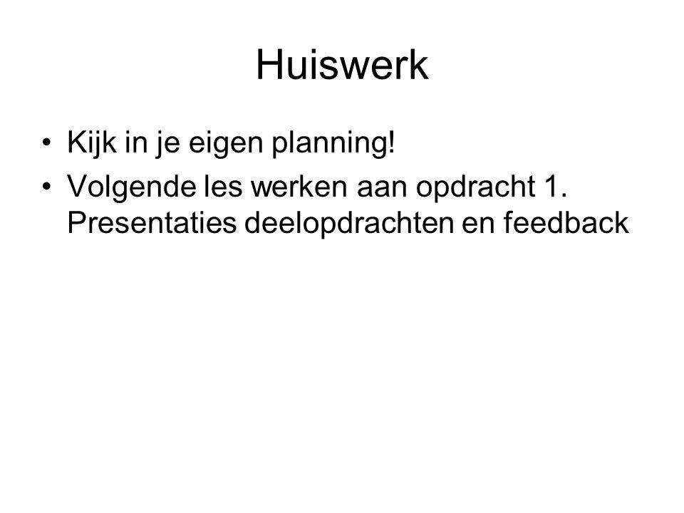 Huiswerk Kijk in je eigen planning. Volgende les werken aan opdracht 1.