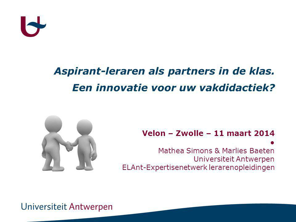 Velon – Zwolle – 11 maart 2014 ● Mathea Simons & Marlies Baeten Universiteit Antwerpen ELAnt-Expertisenetwerk lerarenopleidingen Aspirant-leraren als