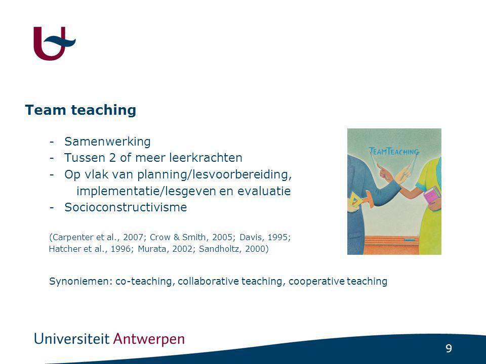 9 Team teaching -Samenwerking -Tussen 2 of meer leerkrachten -Op vlak van planning/lesvoorbereiding, implementatie/lesgeven en evaluatie -Socioconstru