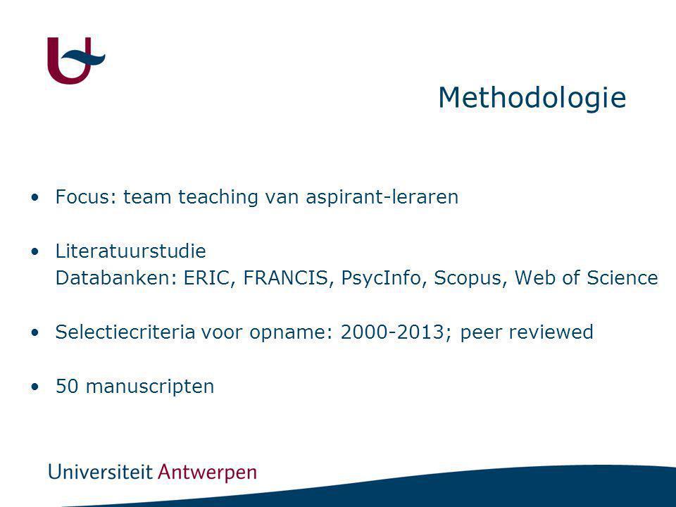 Methodologie Focus: team teaching van aspirant-leraren Literatuurstudie Databanken: ERIC, FRANCIS, PsycInfo, Scopus, Web of Science Selectiecriteria v