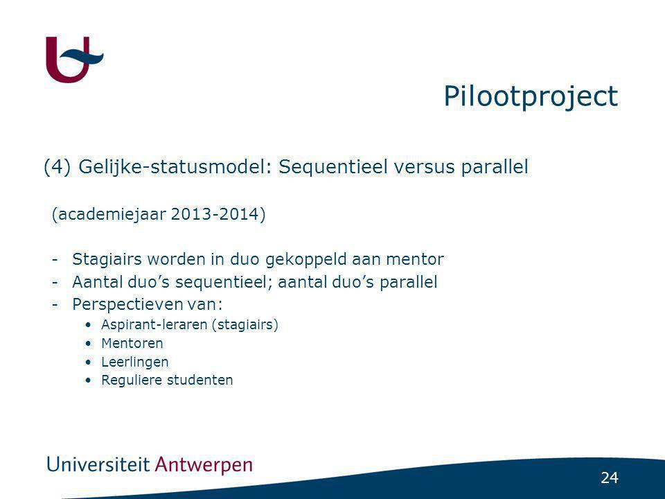 24 (4) Gelijke-statusmodel: Sequentieel versus parallel (academiejaar 2013-2014) -Stagiairs worden in duo gekoppeld aan mentor -Aantal duo's sequentie