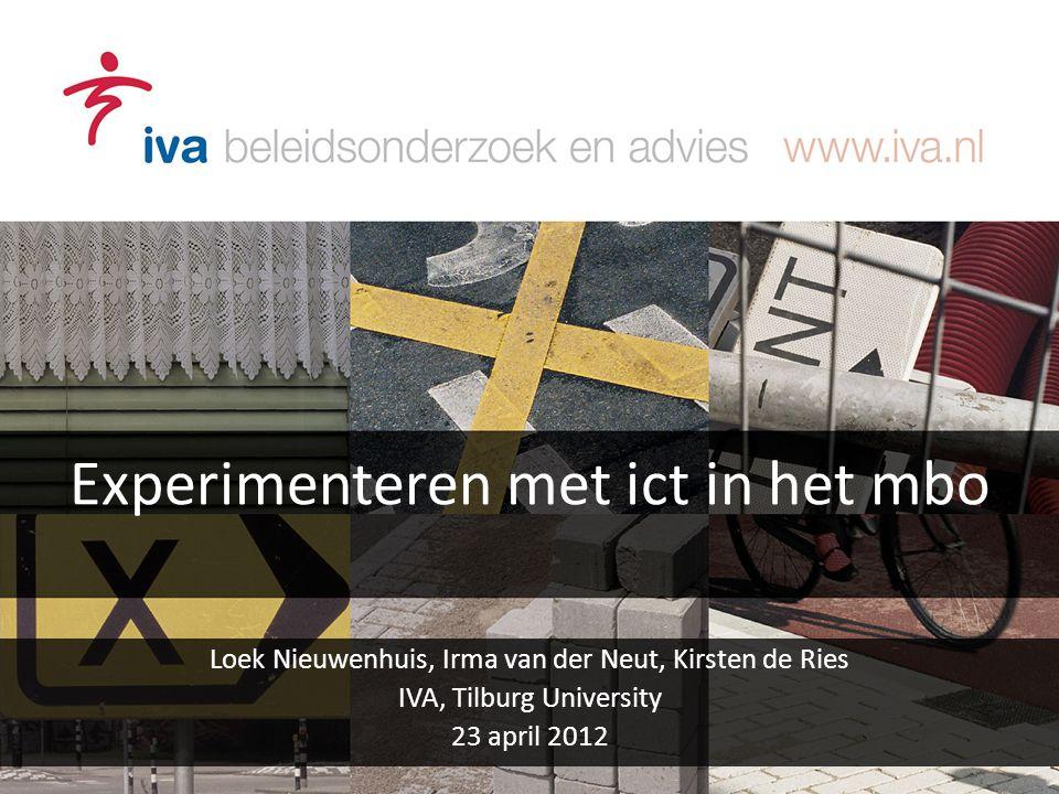 Experimenteren met ict in het mbo Loek Nieuwenhuis, Irma van der Neut, Kirsten de Ries IVA, Tilburg University 23 april 2012