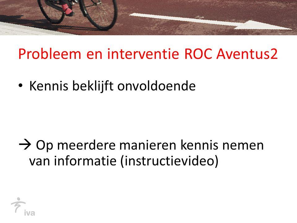 Probleem en interventie ROC Aventus2 Kennis beklijft onvoldoende  Op meerdere manieren kennis nemen van informatie (instructievideo)
