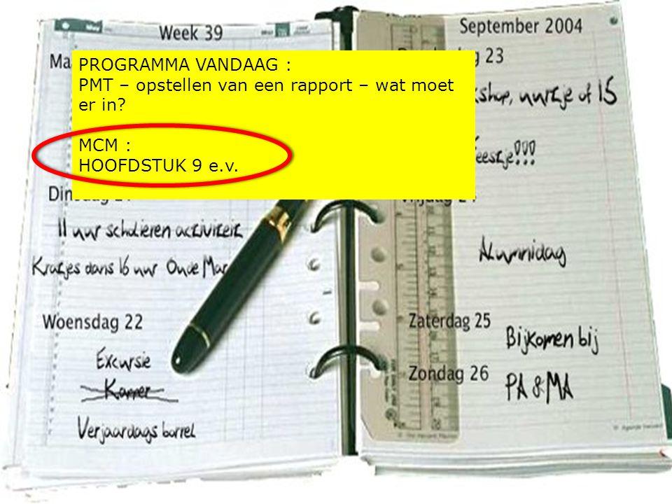 PROGRAMMA VANDAAG : PMT – opstellen van een rapport – wat moet er in? MCM : HOOFDSTUK 9 e.v.