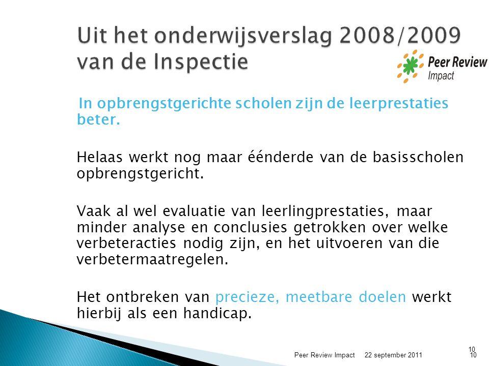10 Uit het onderwijsverslag 2008/2009 van de Inspectie In opbrengstgerichte scholen zijn de leerprestaties beter. Helaas werkt nog maar éénderde van d