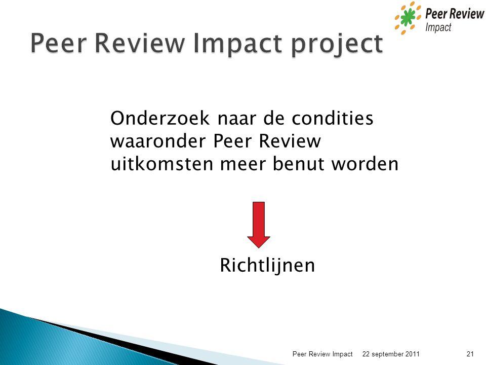Onderzoek naar de condities waaronder Peer Review uitkomsten meer benut worden Richtlijnen 22 september 2011 21Peer Review Impact