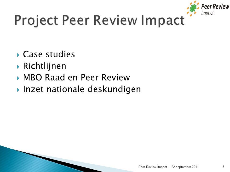  Case studies  Richtlijnen  MBO Raad en Peer Review  Inzet nationale deskundigen 22 september 2011 5Peer Review Impact