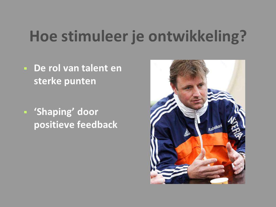 Hoe stimuleer je ontwikkeling?  De rol van talent en sterke punten  'Shaping' door positieve feedback