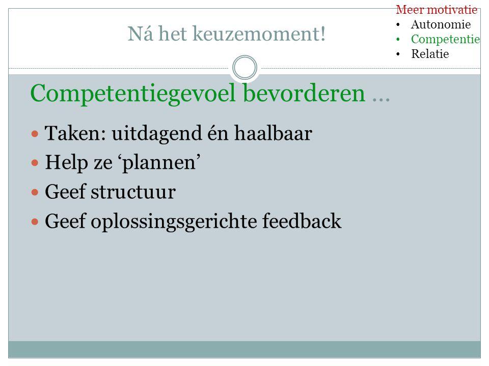 Competentiegevoel bevorderen … Taken: uitdagend én haalbaar Help ze 'plannen' Geef structuur Geef oplossingsgerichte feedback Meer motivatie Autonomie