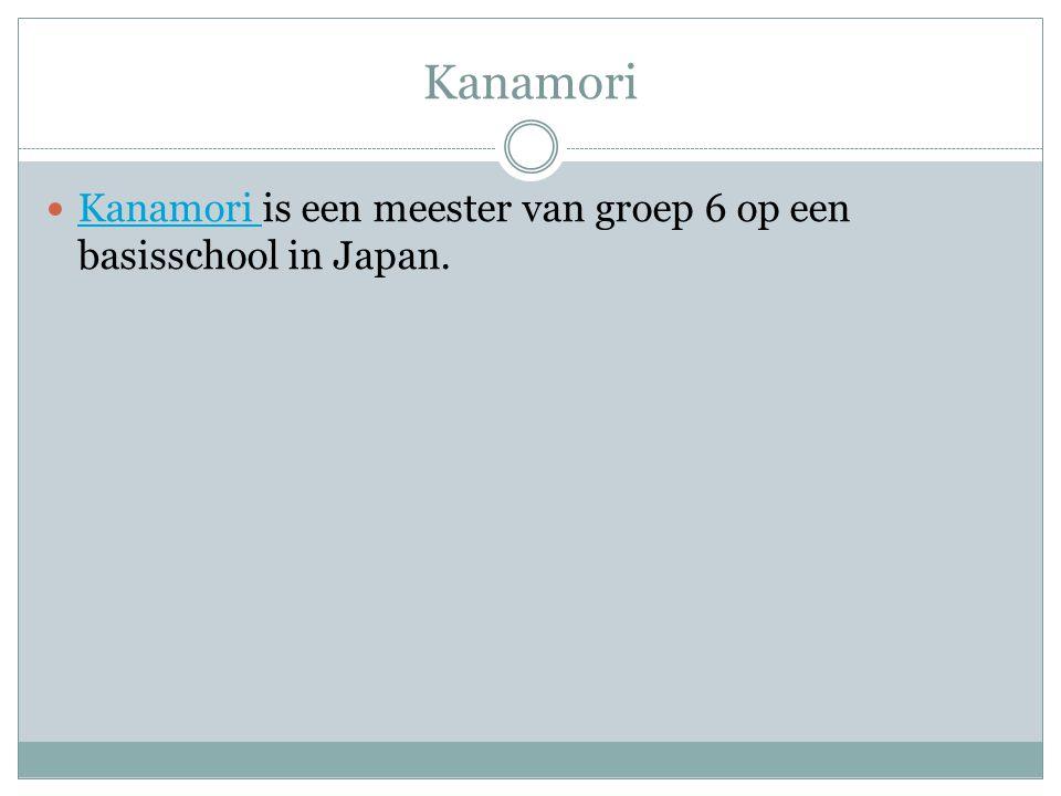 Kanamori Kanamori is een meester van groep 6 op een basisschool in Japan. Kanamori
