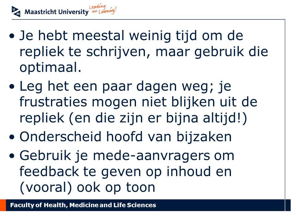Faculty of Health, Medicine and Life Sciences Je hebt meestal weinig tijd om de repliek te schrijven, maar gebruik die optimaal.