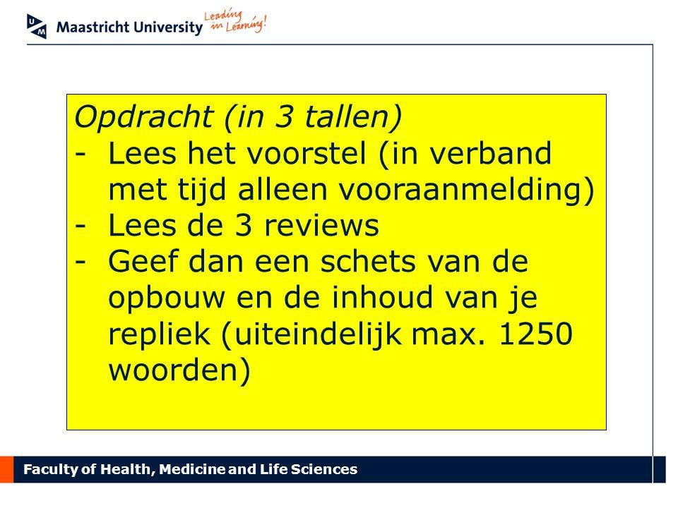 Faculty of Health, Medicine and Life Sciences Opdracht (in 3 tallen) -Lees het voorstel (in verband met tijd alleen vooraanmelding) -Lees de 3 reviews -Geef dan een schets van de opbouw en de inhoud van je repliek (uiteindelijk max.