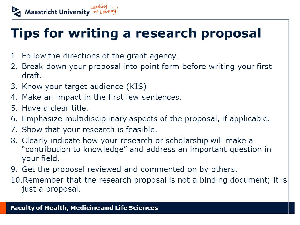 Faculty of Health, Medicine and Life Sciences Tips for writing a research proposal 1.Follow the directions of the grant agency.