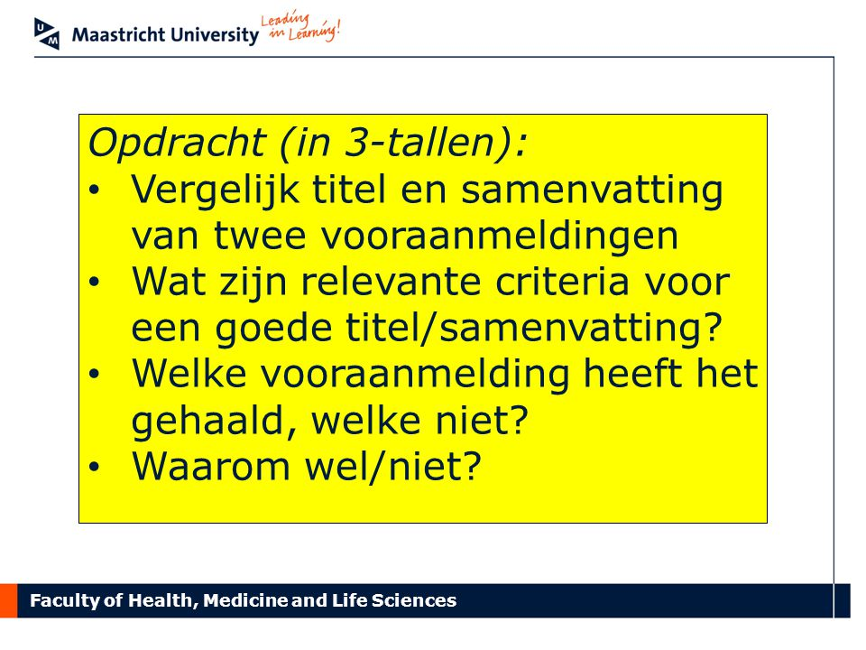 Faculty of Health, Medicine and Life Sciences Criteria Probleem en urgentie daarvan Originaliteit van de aanpak Samenhang tussen projecten..........