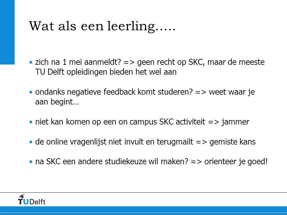 Wat als een leerling….. zich na 1 mei aanmeldt? => geen recht op SKC, maar de meeste TU Delft opleidingen bieden het wel aan ondanks negatieve feedbac
