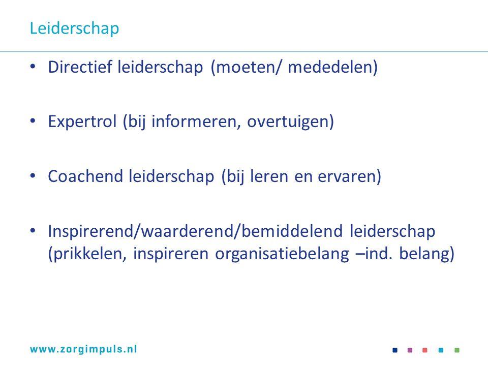 Leiderschap Directief leiderschap (moeten/ mededelen) Expertrol (bij informeren, overtuigen) Coachend leiderschap (bij leren en ervaren) Inspirerend/w