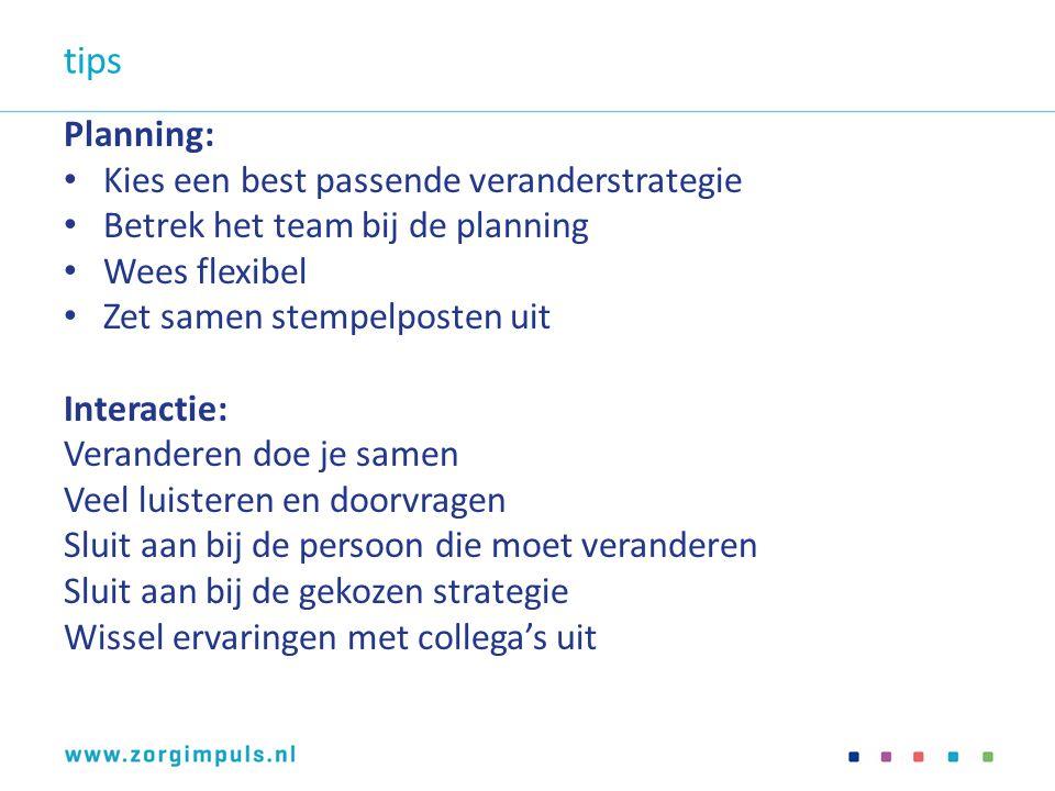 tips Planning: Kies een best passende veranderstrategie Betrek het team bij de planning Wees flexibel Zet samen stempelposten uit Interactie: Verander