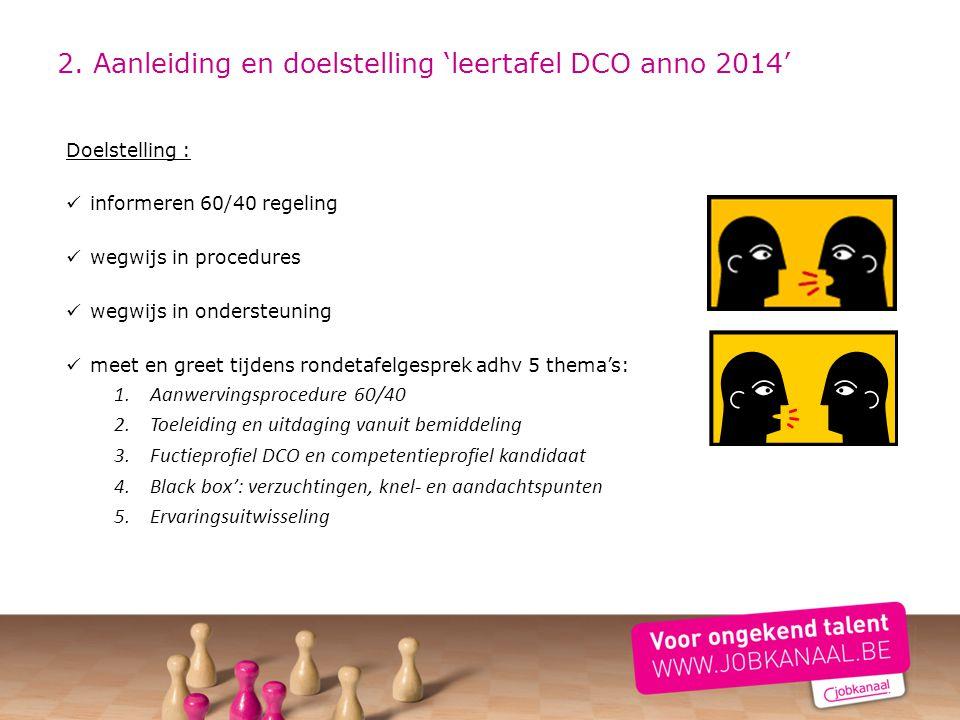 2. Aanleiding en doelstelling 'leertafel DCO anno 2014' Doelstelling : informeren 60/40 regeling wegwijs in procedures wegwijs in ondersteuning meet e