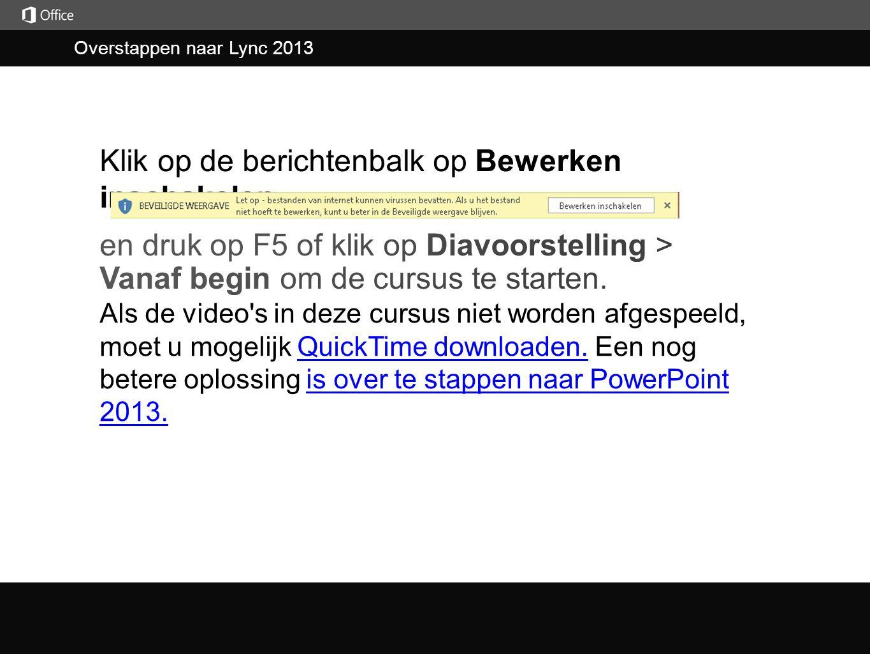 Overstappen naar Lync 2013 Klik op de berichtenbalk op Bewerken inschakelen Als de video s in deze cursus niet worden afgespeeld, moet u mogelijk QuickTime downloaden.