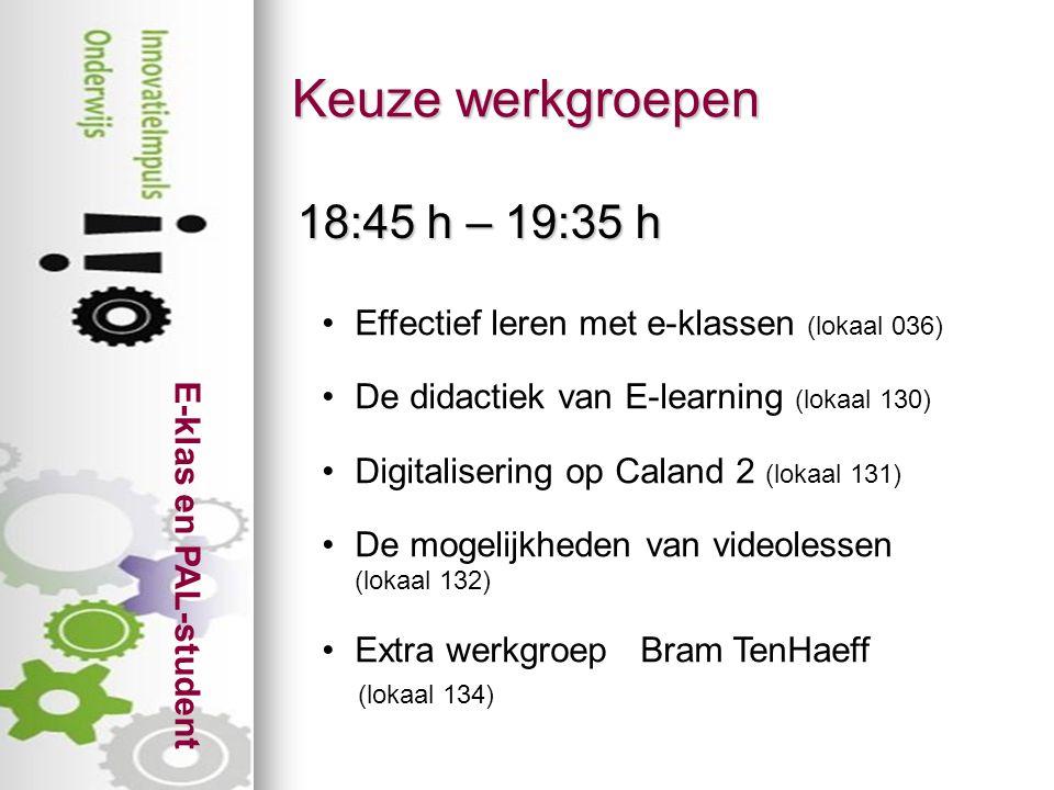 E-klas en PAL-student Keuze werkgroepen 18:45 h – 19:35 h Effectief leren met e-klassen (lokaal 036) De didactiek van E-learning (lokaal 130) Digitalisering op Caland 2 (lokaal 131) De mogelijkheden van videolessen (lokaal 132) Extra werkgroep Bram TenHaeff (lokaal 134)
