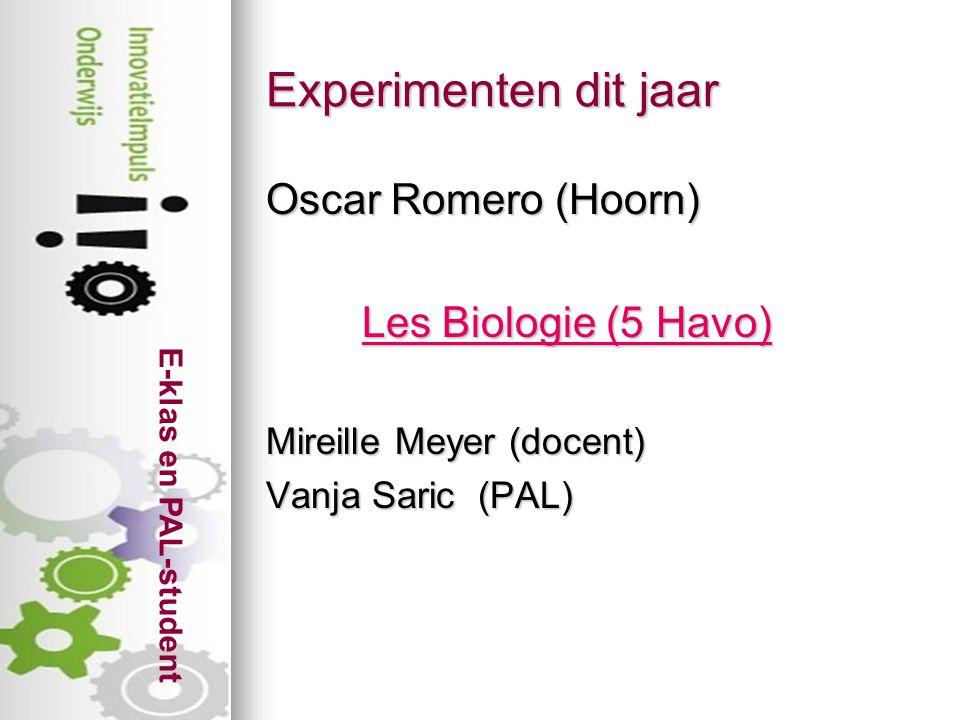 E-klas en PAL-student Experimenten dit jaar Oscar Romero (Hoorn) Les Biologie (5 Havo) Les Biologie (5 Havo) Mireille Meyer (docent) Vanja Saric (PAL)