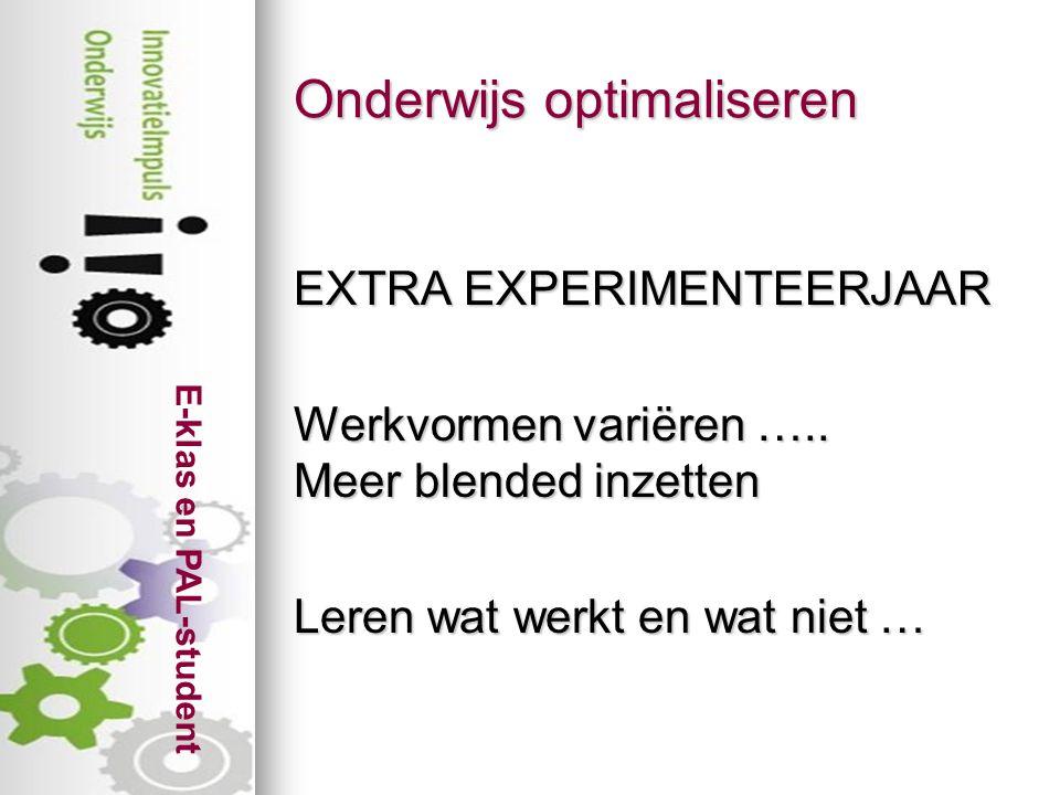 E-klas en PAL-student Onderwijs optimaliseren EXTRA EXPERIMENTEERJAAR Werkvormen variëren …..