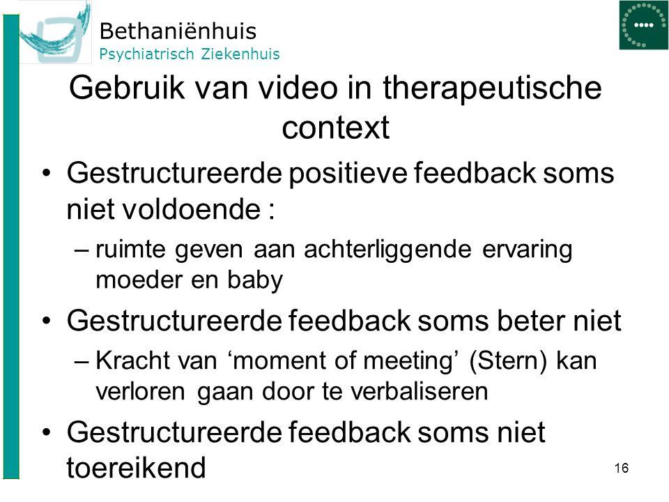 Bethaniënhuis Psychiatrisch Ziekenhuis Gebruik van video in therapeutische context Gestructureerde positieve feedback soms niet voldoende : –ruimte ge
