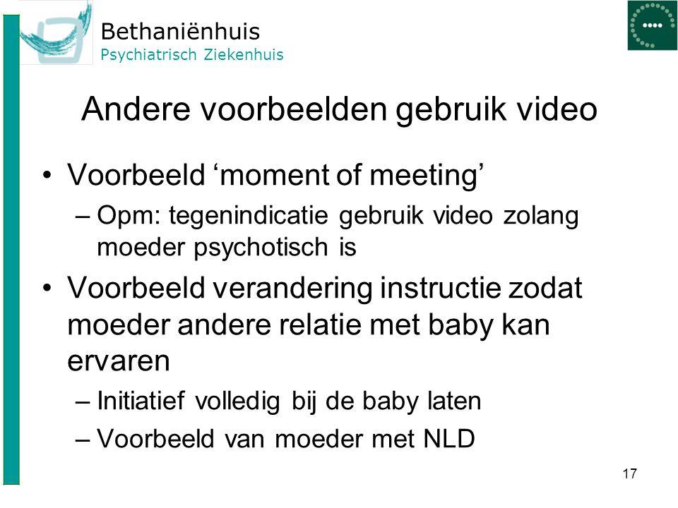 Bethaniënhuis Psychiatrisch Ziekenhuis Andere voorbeelden gebruik video Voorbeeld 'moment of meeting' –Opm: tegenindicatie gebruik video zolang moeder