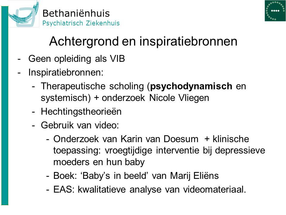 Bethaniënhuis Psychiatrisch Ziekenhuis Achtergrond en inspiratiebronnen -Geen opleiding als VIB -Inspiratiebronnen: -Therapeutische scholing (psychody