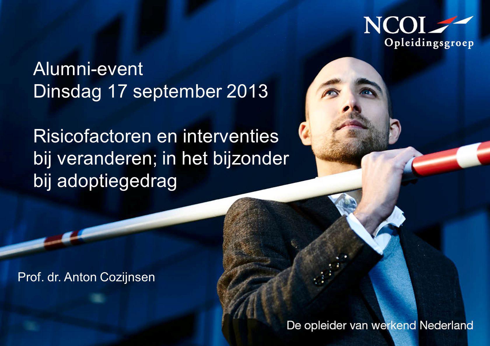 Alumni-event Dinsdag 17 september 2013 Risicofactoren en interventies bij veranderen; in het bijzonder bij adoptiegedrag Prof. dr. Anton Cozijnsen