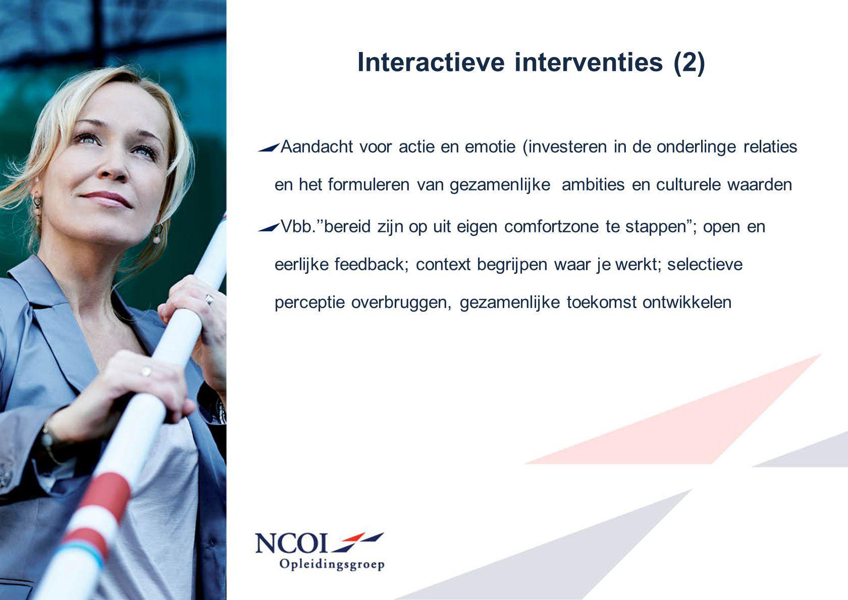 Interactieve interventies (2) Aandacht voor actie en emotie (investeren in de onderlinge relaties en het formuleren van gezamenlijke ambities en cultu