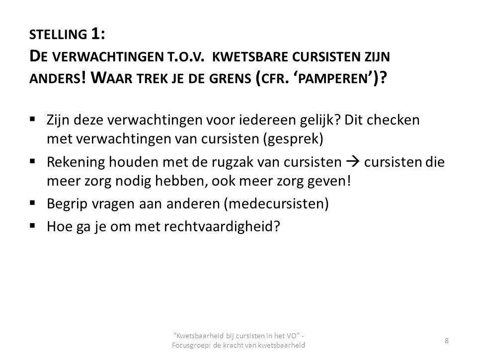 STELLING 1: D E VERWACHTINGEN T. O. V. KWETSBARE CURSISTEN ZIJN ANDERS ! W AAR TREK JE DE GRENS ( CFR. ' PAMPEREN ')?  Zijn deze verwachtingen voor i