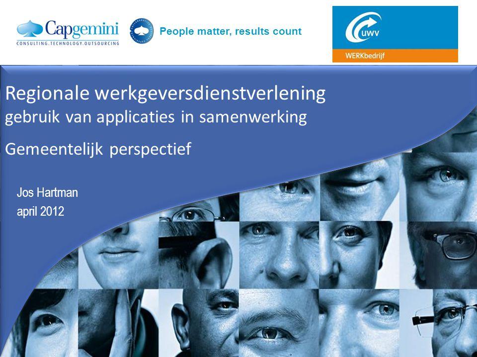 People matter, results count Jos Hartman april 2012 Regionale werkgeversdienstverlening gebruik van applicaties in samenwerking Gemeentelijk perspecti