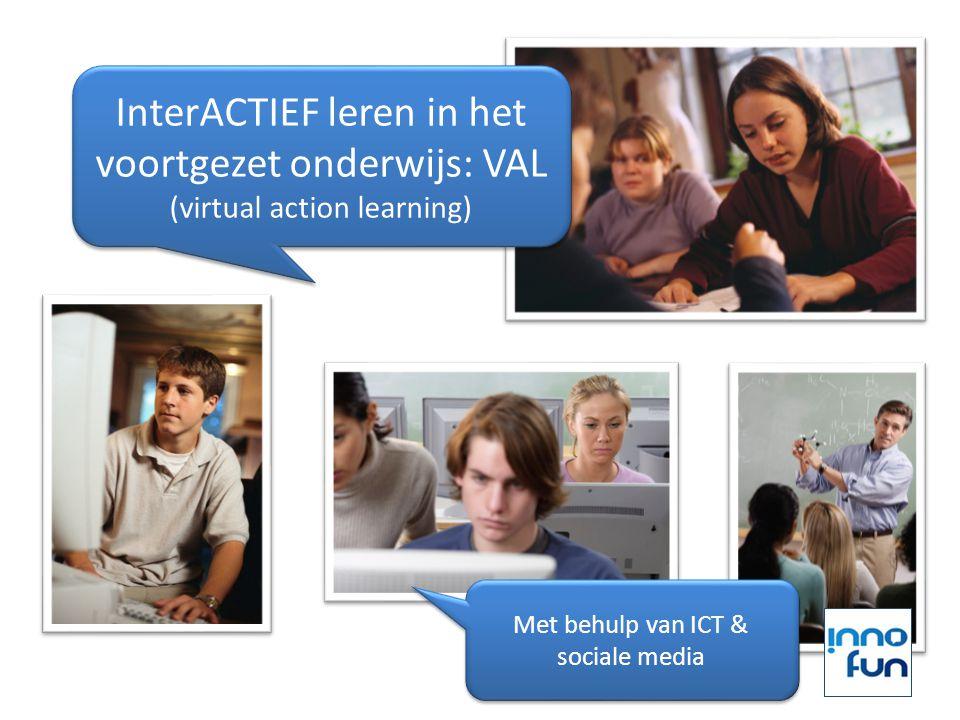 InterACTIEF leren in het voortgezet onderwijs: VAL (virtual action learning) InterACTIEF leren in het voortgezet onderwijs: VAL (virtual action learni