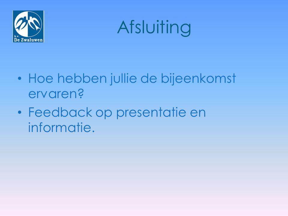 Afsluiting Hoe hebben jullie de bijeenkomst ervaren? Feedback op presentatie en informatie.