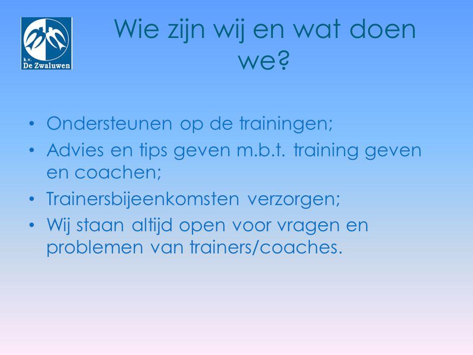 Wie zijn wij en wat doen we? Ondersteunen op de trainingen; Advies en tips geven m.b.t. training geven en coachen; Trainersbijeenkomsten verzorgen; Wi