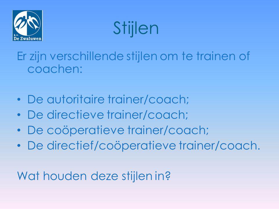 Stijlen Er zijn verschillende stijlen om te trainen of coachen: De autoritaire trainer/coach; De directieve trainer/coach; De coöperatieve trainer/coa
