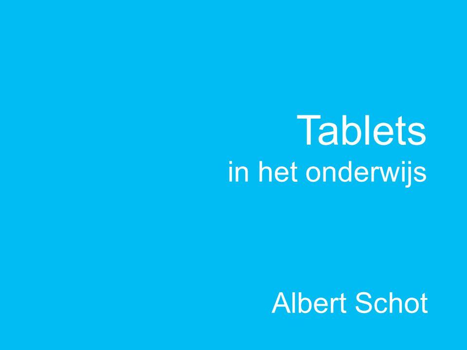 Tablets in het onderwijs Albert Schot