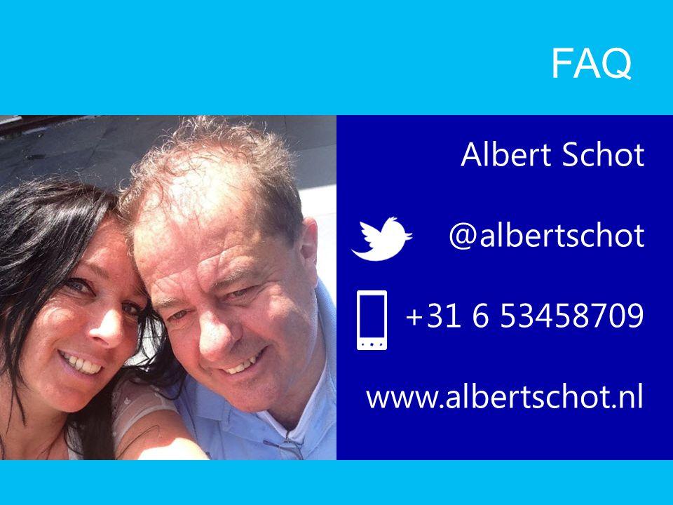 FAQ Albert Schot @albertschot +31 6 53458709 www.albertschot.nl
