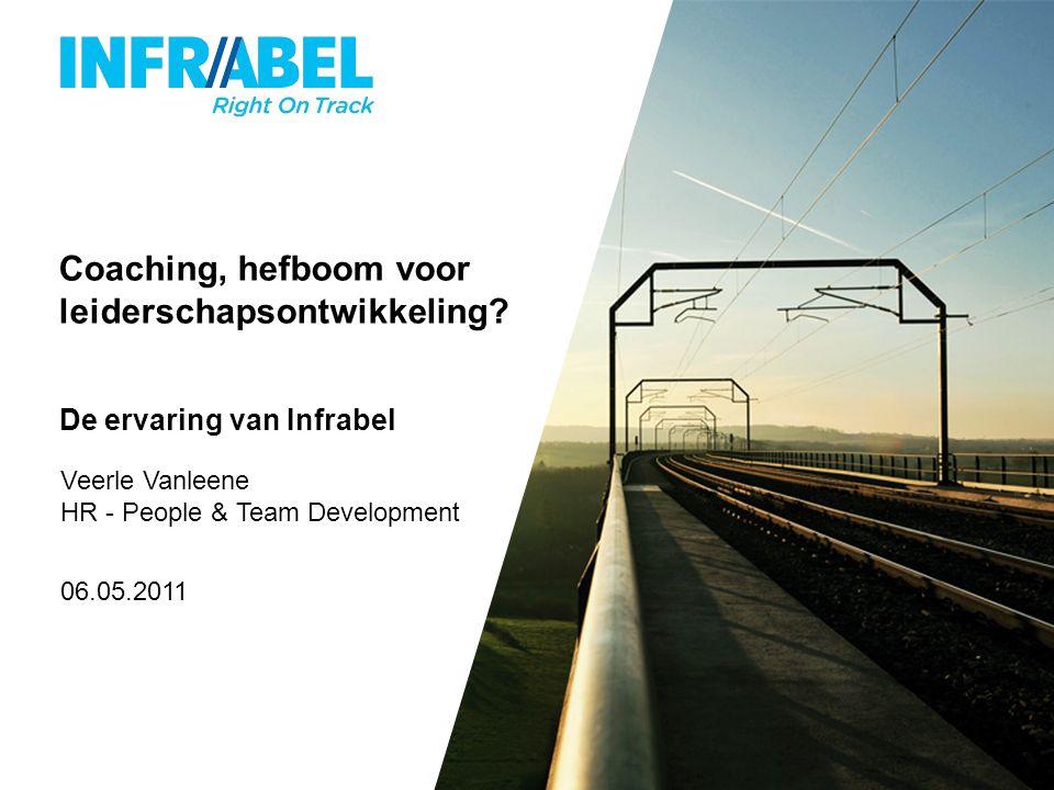 Coaching, hefboom voor leiderschapsontwikkeling? De ervaring van Infrabel Veerle Vanleene HR - People & Team Development 06.05.2011
