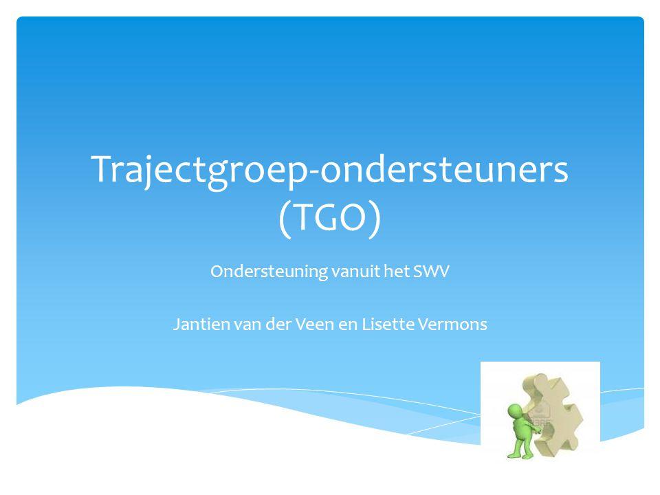 Trajectgroep-ondersteuners (TGO) Ondersteuning vanuit het SWV Jantien van der Veen en Lisette Vermons